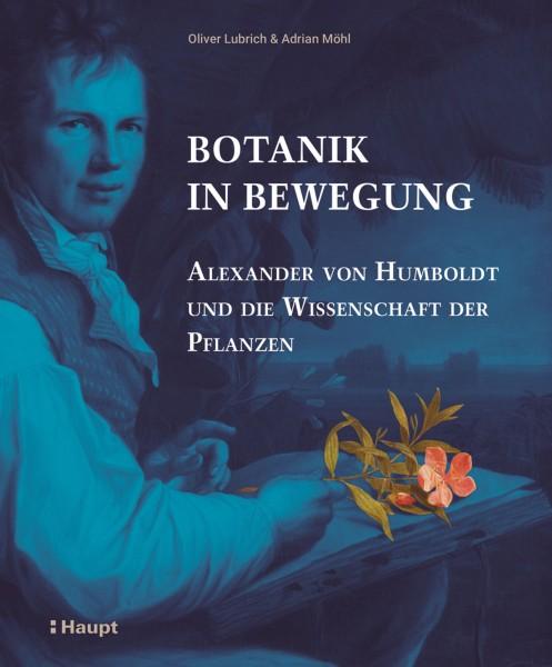 Botanik in Bewegung, Alexander von Humboldt und die Wissenschaft der Pflanzen, 1.Auflage 2019, ein Buch aus dem Haupt Verlag
