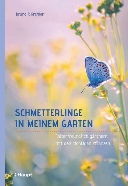 Schmetterlinge in meinem Garten: Falterfreundlich gärtnern mit den richtigen Pflanzen, Haupt Verlag, Autor B.P. Kremer