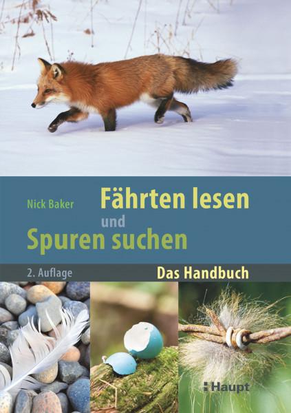 Fährten lesen und Spuren suchen: Eine Spuren-Leseschule und ein umfassendes Nachschlagewerk für alle Naturfreunde