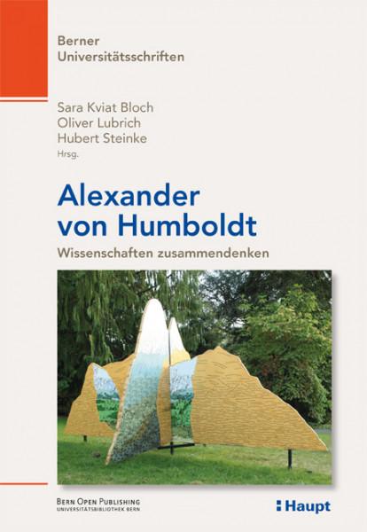 Alexander von Humboldt - Wissenschaften Zusammendenken, Haupt Verlag