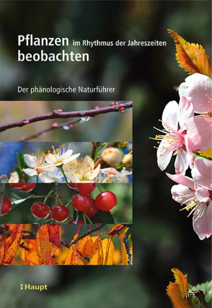 Pflanzen im Rhythmus der Jahreszeiten beobachten: Der phänologische Naturführer, Haupt Verlag, Autoren V. Badeau et la
