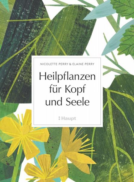 Heilpflanzen für Kopf und Seele: ein Buch der Heilpflanzenkunde, Verwendung, Rezepte, Hintergrundwissen, Haupt Verlag, Autoren N. Perry, E. Perry