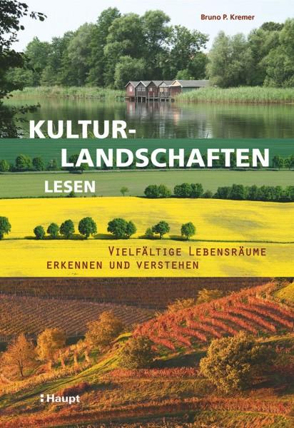 Kulturlandschaften lesen: Vielfältige Lebensräume erkennen und verstehen, Haupt Verlag, Autor B. P. Kremer