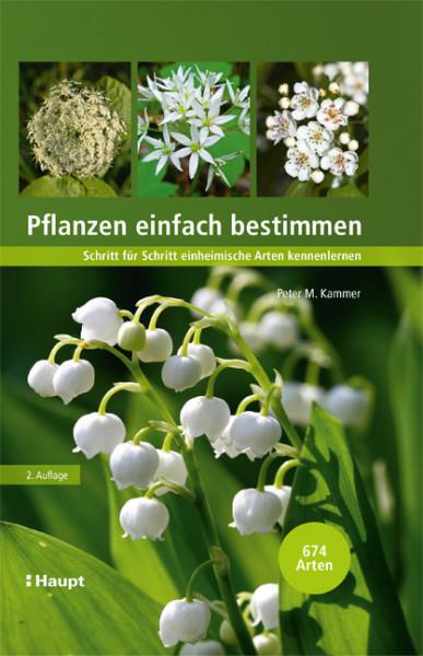 Pflanzen einfach bestimmen, Schritt für Schritt einheimische Arten kennenlernen, Haupt Verlag, Autor P.M. Kammer