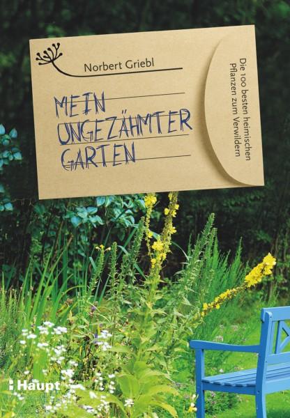 Mein ungezähmter Garten: Die 100 besten heimischen Pflanzen zum Verwildern, Haupt Verlag , Autor N. Griebl