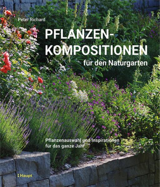 Pflanzenkompositionen für den Naturgarten: Pflanzenauswahl und Inspirationen für das ganze Jahr, Haupt Verlag, Autor P. Richard
