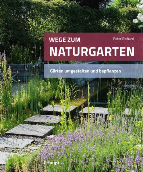 Wege zum Naturgarten - Gärten umgestalten und bepflanzen, Haupt Verlag, Autor P. Richard