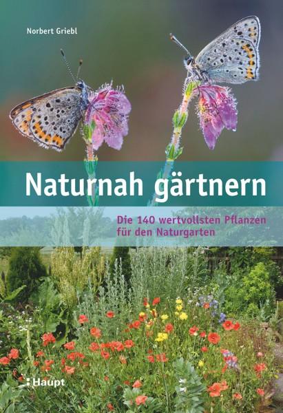 Norbert Griebl Nahturnah gärtnern, Die 140 wertvollsten Pflanzen für den Naturgarten, Haupt-Verlag