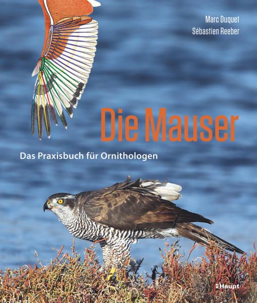 Die Mauser: Das Praxisbuch für Ornithologen, Haupt Verlag, Autoren M. Duquet, S. Reeber