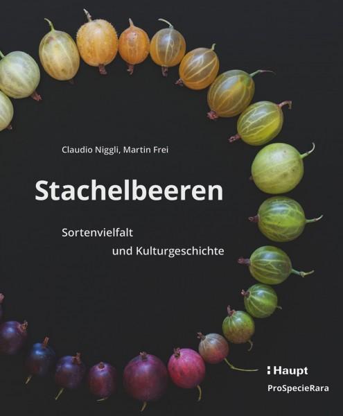 Stachelbeeren: Die Vielfalt der Stachelbeeren, ein umfassendes Nachschlagewerk für Obstfreunde und -bauern, Haupt Verlag, Autoren C. Niggli, M. Frei