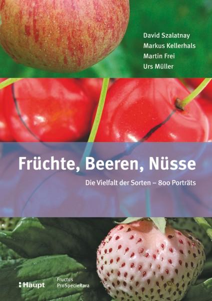 Früchte, Beeren Nüsse: Die Vielfalt der Sorten - 800 Porträts, Autorenkollektiv, Haupt Verlag, Autoren D. Szalatnay, M. Kellerhals, M. Frei, U. Müller