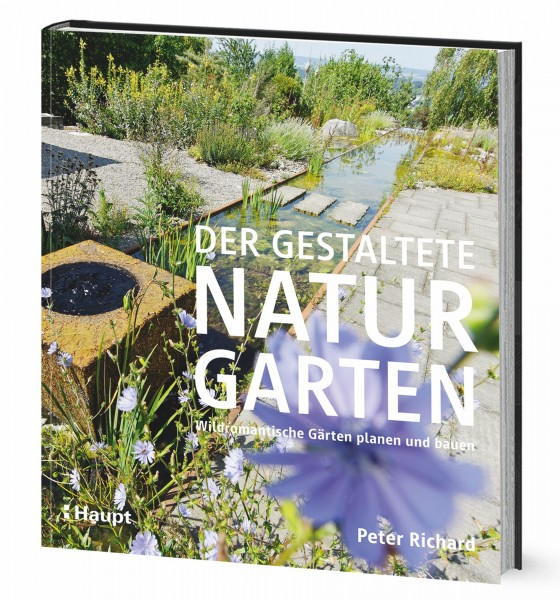 Der gestaltete Naturgarten: Wildromantische Gärten planen und bauen, Haupt Verlag, Autor P. Richard