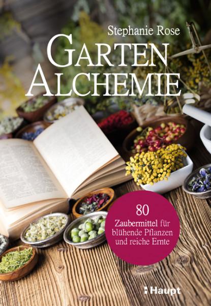 Garten-Alchemie, 80 Zaubermittel für blühende Pflanzen und reiche Ernte, Haupt Verlag, Autor S. Rose