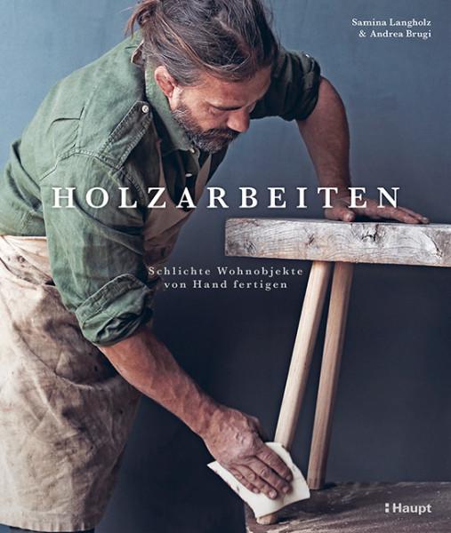 Holzarbeiten - schlichte Wohnprojekte von Hand fertigen, Haupt Verlag, Autoren S. Langholz, A. Brugi