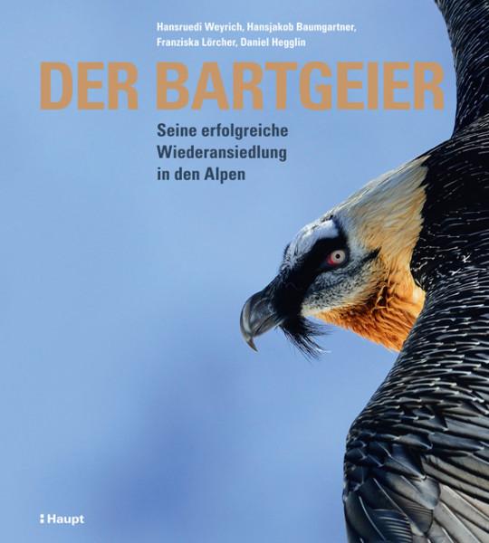 Der Bartgeier - Seine erfolgreiche Wiederansiedlung in den Alpen, Haupt Verlag