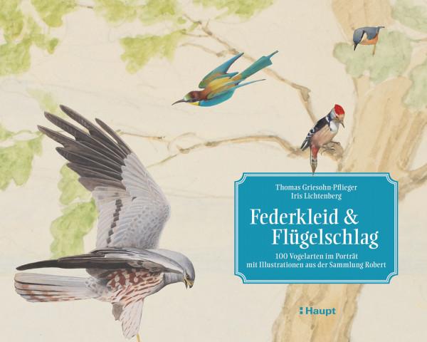 Federkleid & Flügelschlag: 100 Vogelarten, wunderschön illustriert von bedeutenden Naturmalern, Haupt Verlag, Autoren T. Griesohn-Pfleger, I. Lichtenberg