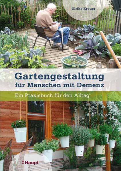 Gartengestaltung für Menschen mit Demenz: Ein Praxisbuch für den Alltag, Haupt Verla, Autor U. Kreuerg