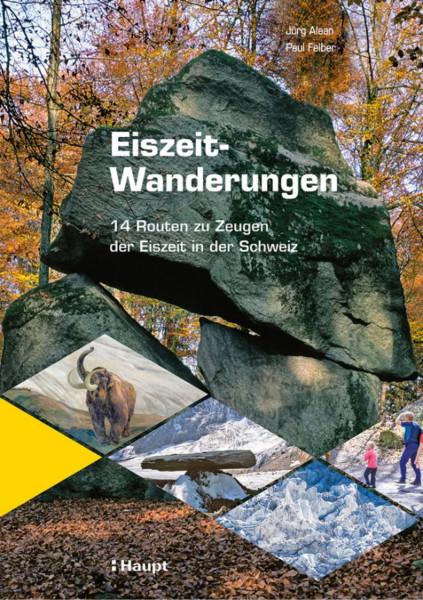 Eiszeit-Wanderungen: 14 Routen zu Zeugen der Eiszeit in der Schweiz, Haupt Verlag, Autor J. Clean, P. Felber