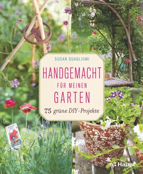 Handgemacht für meinen Garten: 75 Do-it-yourself-Projekte mit Schritt-für-Schritt Anleitungen, Haupt Verlags, Autor S. Guagliumi