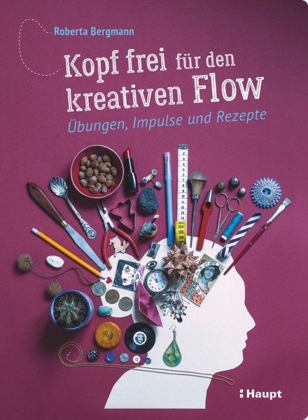 Kopf frei für den kreativen Flow: Übungen, Impulse und Rezepte - ein Ratgeber für Kreative, Haupt Verlag, Autor R. Bergmann