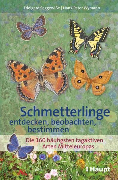 Schmetterlinge entdecken, beobachten, bestimmen: Die 160 häufigsten tagaktiven Arten Mitteleuropas, Haupt Verlag, Autoren E. Seggewiße, H.-P. Wymann