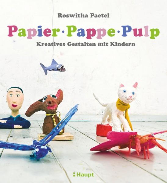 Papier, Pappe, Pulp: Kreatives Gestalten mit Kindern, ein liebevoll gestaltetes Buch für Kinder ab 6 Jahren, Haupt Verlag, Autor R. Paetel