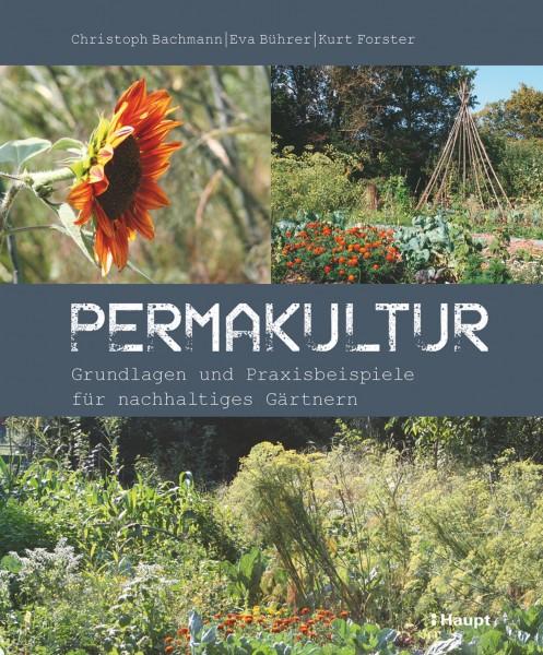 Permakultur, Grundlagen und Praxisbeispiele für nachhaltiges Gärtnern - Haupt Verlag