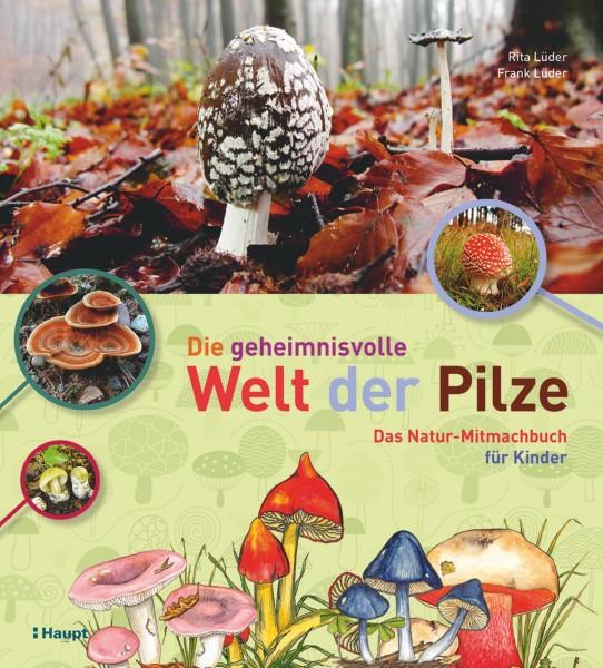 Die geheimnisvolle Welt der Pilze: Ein Natur-Mitmachbuch für Kinder ab 7 Jahre, Haupt Verlag, Autoren R. und F. Lüder