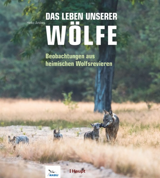 Das Leben unserer Wölfe: Beobachtungen aus heimischen Wolfsrevieren, das große NABU-Buch über die Wölfe Deutschlands, Haupt Verla, Autor H. Andersg