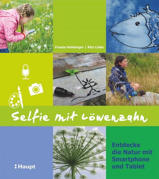 Selfie mit Löwenzahn: Entdecke die Natur mit Smartphone und Tablet, für Kinder ab 8 Jahren, Haupt-Verlag , Autoren F. Hohlberger, R. Lüner