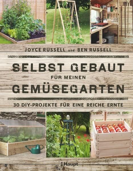 Selbst gebaut für meinen Gemüsegarten: 30 DIY-Projekte für eine reiche Ernte, Haupt Verlag