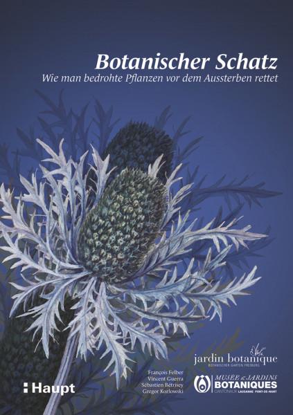 Botanischer Schatz: Wie man bedrohte Pflanzen vor dem Aussterben rettet, Haupt Verlag, Autor F. Felber et al