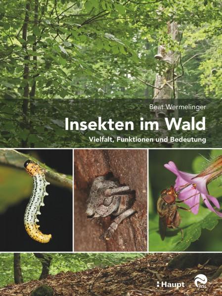 Insekten im Wald: Vielfalt, Funktionen und Bedeutung, Haupt Verlag, Autor B. Wermelinger