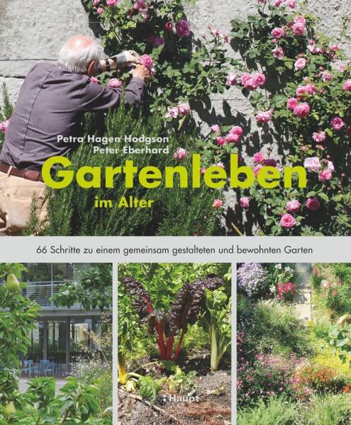 Gartenleben im Alter: 66 Schritte zu einem gemeinsam gestalteten und bewohnten Garten, Haupt Verlag, Autoren P. Hagen Hodgson, P. Eberhard