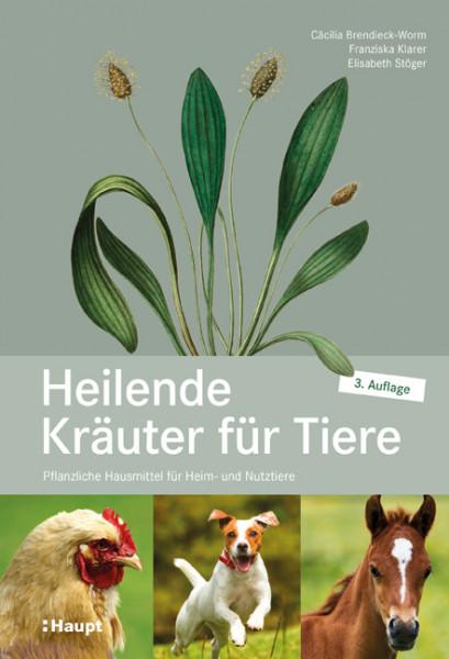 Heilende Kräuter für Tiere - Pflanzliche Hausmittel für Heim- und Nutztiere, Haupt Verlag